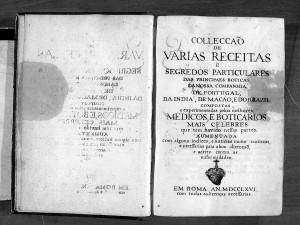 Colleçção de varias receitas de segredos particulares des principaes boticas da nossa companhia de Portugal, da Índia, de Macao e do Brasil...1766 [Manuscript Opp. NN. 17, ARSI, Rome]