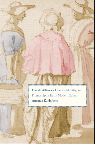 Amanda Herbert, Female Alliances: Gender, Identity, and Friendship in Early Modern Britain (Yale University Press, 2014).