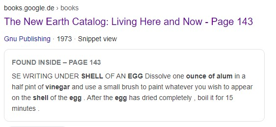 Writing Under Shell of an Egg. Dissolve one ounce of alum in a half pint of vinegar and use a small brush to paint whatever you wish to appear on the shell of an egg. After he egg has dried completely, boil it for 15 minutes [...].